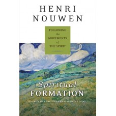 Spiritual Formation Following the Movements of the Spirit by Henri J.M. Nouwen