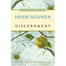 Discernment Reading the Signs of Daily Life by Henri J. M. Nouwen