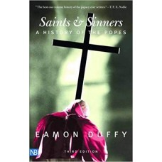 Saints and Sinners: A History of the Popes, Third Edition by Eamon Duffy