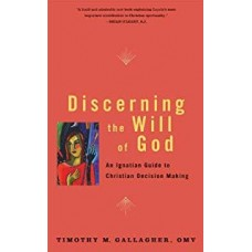 Discerning the Will of God An Ignatian Guide to Christian Decision Making by Timothy Gallagher