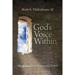 God's Voice Within The Ignatian way To Discover God's Will by Mark E. Thibodeaux SJ
