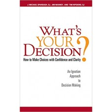 What's Your Decision? How to Make Choice With Confidence and Clarity