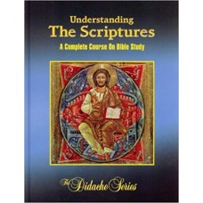 Understanding The Scriptures: A Complete Course On Bible Study (The Didache Series) The Didache Series Edition