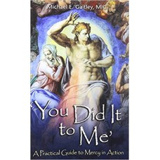 You Did It to Me: A Practical Guide to Mercy in Action by Father Michael Gaitley MIC