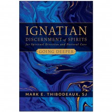 Ignatian Discernment of Spirits for Spiritual Direction and Pastoral Care: Going Deeper by Mark Thibodeaux SJ