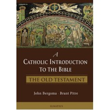 A Catholic Introduction to the Bible - The Old Testament by John Bergsma, Brant Pitre