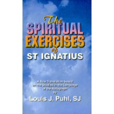 The Spiritual Exercises of St Ignatius - A New Translation by Louis Puhl SJ