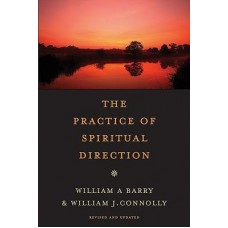 The Practice of Spiritual Direction by William Barry SJ & William Connolly SJ