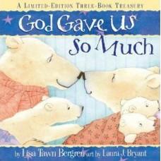 God Gave Us so Much Three-Book Treasury : Includes God Gave Us the World, God Gave Us Love and God Gave Us Heaven