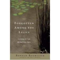 Forgotten Among the Lilies : Learning to Love Beyond Our Fears