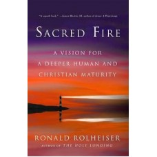 Sacred Fire : A Vision For A Deeper Human And Christian Maturity
