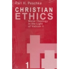 Christian Ethics - Moral Theology in the Light of Vatican II by Karl H. Peshchke