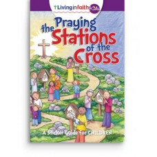Living In Faith Kids Praying the Stations of the Cross